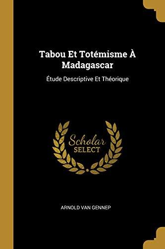 Tabou Et Totémisme À Madagascar: Étude Descriptive Et Théorique par Arnold Van Gennep