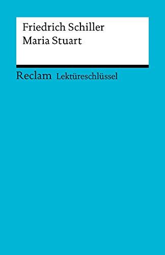 Lektüreschlüssel. Friedrich Schiller: Maria Stuart: Reclam Lektüreschlüssel