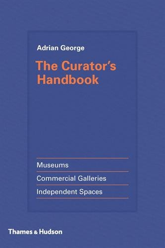 The Curator's Handbook: Museums, Commercial Galleries, Independent Spaces por Adrian George
