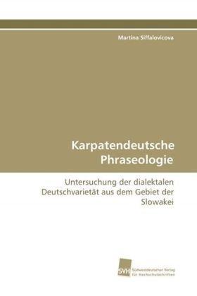 Karpatendeutsche Phraseologie: Untersuchung der dialektalen Deutschvarietät aus dem Gebiet der Slowakei