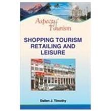 Aspects of Tourism: Shopping Tourism, Retailing & Leisure [Paperback] [Jan 01, 2006] Dallen J. Timothy