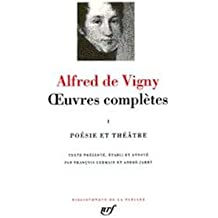 Vigny : Oeuvres complètes, tome 1