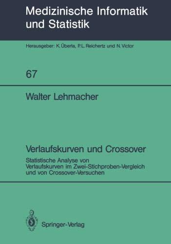 Verlaufskurven und Crossover: Statistische Analyse von Verlaufskurven im Zwei-Stichproben- Vergleich und von Crossover-Versuchen (Medizinische Informatik, Biometrie und Epidemiologie) (German Edition)