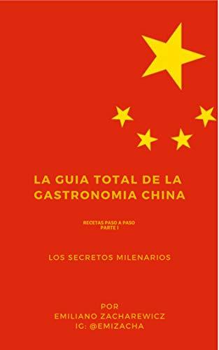 LA GUÍA TOTAL DE LA GASTRONOMÍA CHINA: Recetas paso a paso  (1) por Emiliano Zacharewicz