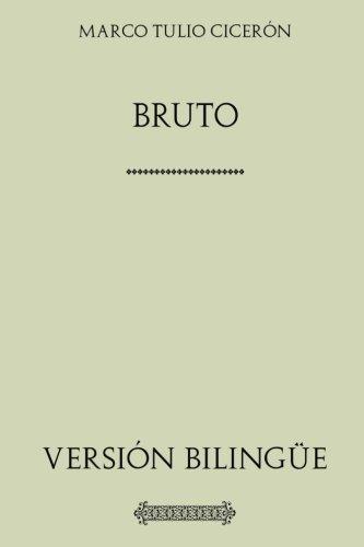 Bruto. O de los Ilustres Oradores. Versión bilingüe: BRVTVS. De claris oratoribu por Marco Tulio Cicerón