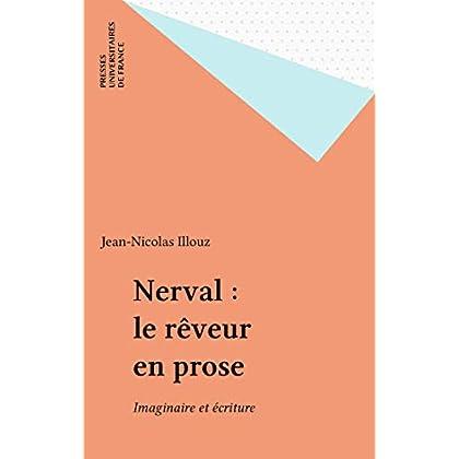 Nerval : le rêveur en prose: Imaginaire et écriture (Ecrivains)