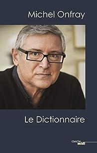 Michel Onfray, le dictionnaire par Michel Onfray