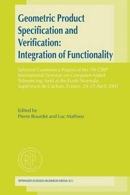 [(Geometric Product Specification and Verification : Selected Conference Papers of the 7th CIRP International Seminar on Computer-aided Tolerancing, Held at the Ecole Normale Superieure de Cachan, France, 24-25 April 2001)] [Edited by Pierre Bourdet ] published on (December, 2010)