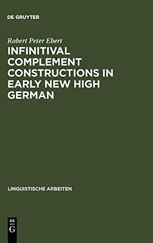 Infinitival complement constructions in Early New High German (Linguistische Arbeiten, Band 30)
