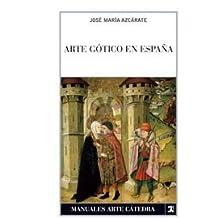 Arte gótico en España (Manuales Arte Cátedra) de José María Azcárate (3 sep 2007) Tapa blanda