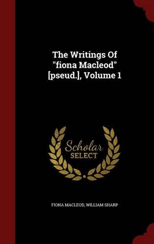 The Writings of Fiona MacLeod [Pseud.], Volume 1