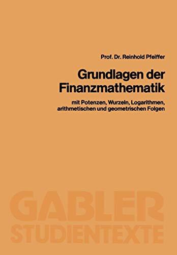 Grundlagen der Finanzmathematik: mit Potenzen, Wurzeln, Logarithmen, arithmetischen und geometrischen Folgen (German Edition)