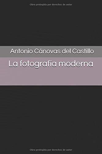 La fotografía moderna por Antonio Cánovas del Castillo