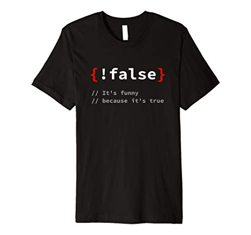 """!False, It's Funny Because It's True"" Programmierer T-Shirt"
