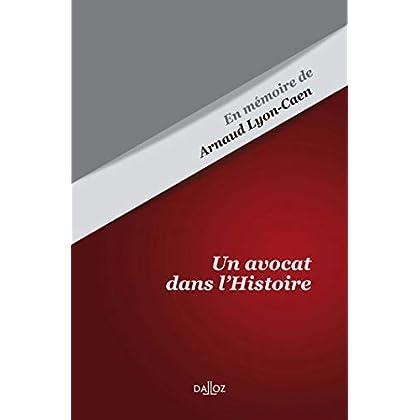 Un avocat dans l'Histoire. En mémoire de Arnaud Lyon-Caen: Études, mélanges, travaux