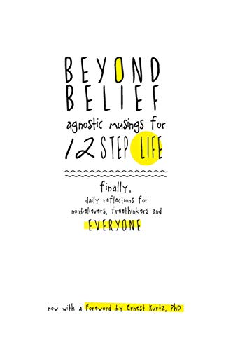 Beyond Belief: Agnostic Musings for 12 Step Life: finally, a daily reflection book for nonbelievers, freethinkers and everyone