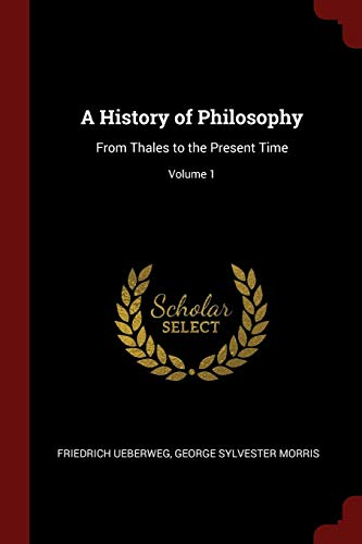 A History of Philosophy: From Thales to the Present Time; Volume 1