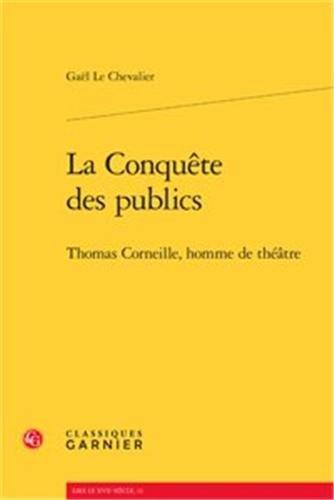 La conquête des publics : Thomas Corneille, homme de théâtre par Gaël Le Chevalier