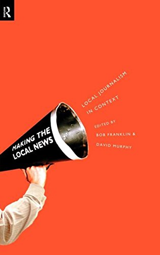 Local Journalism and Local Media: Making the Local News: Local Journalism in Context