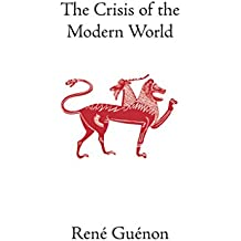 The Crisis of the Modern World (The Collected Works of Rene Guenon) (English Edition)