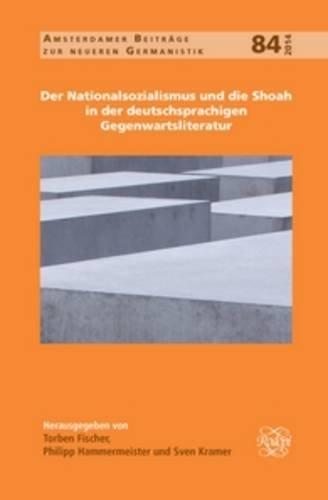 Der Nationalsozialismus Und Die Shoah in Der Deutschsprachigen Gegenwartsliteratur (Der Nationalsozialismus und die Shoah in der deutschsprachigen Gegenwartsliteratur [print & e-book])