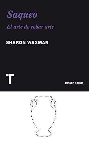 Saqueo: El arte de robar arte (Noema) por Sharon Waxman
