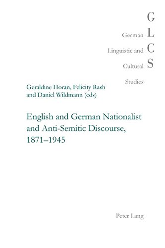 English and German Nationalist and Anti-Semitic Discourse, 1871-1945 (German Linguistic and Cultural Studies, Band 25)