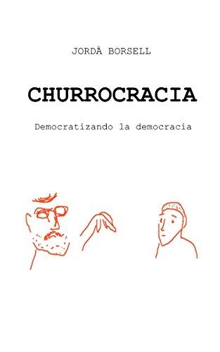 Churrocracia: Democratizando la democracia por Jordà Borsell