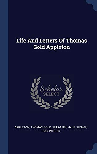 Life and Letters of Thomas Gold Appleton (Thomas Gold)