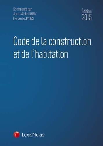 Code de la construction et de l'habitation 2015 de Jean-Michel Berly (5 mars 2015) Relié