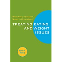 What Every Therapist Needs to Know about Treating Eating and Weight Issues