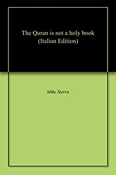 The Quran is not a holy book (Italian Edition)