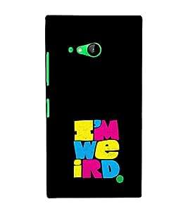 EPICCASE Im weird Mobile Back Case Cover For Nokia Lumia 730 (Designer Case)