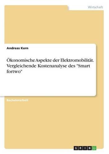 okonomische-aspekte-der-elektromobilitat-vergleichende-kostenanalyse-des-smart-fortwo