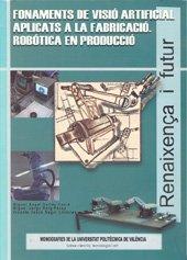 Descargar Libro Fonaments de Visió Artificial Aplicats a La Fabricació. Robòtica de Vicente Jesús Seguí Llinares