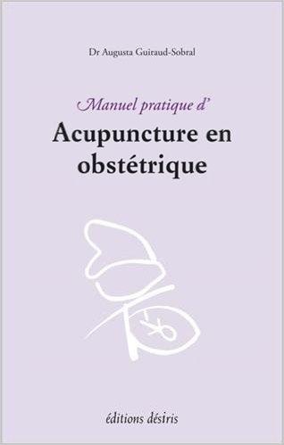 Manuel pratique d'acupuncture en obstetrique de Augusta Guiraud-Sobral ( 12 septembre 2012 )