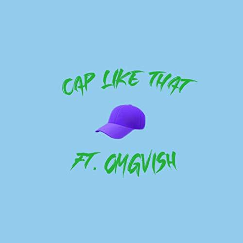 Cap Like That (feat. OMG Vish) [Explicit]