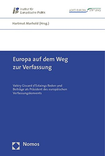 Europa auf dem Weg zur Verfassung: Valéry Giscard d'Estaings Reden und Beiträge als Präsident des europäischen Verfassungskonvents (Europäische Schriften)