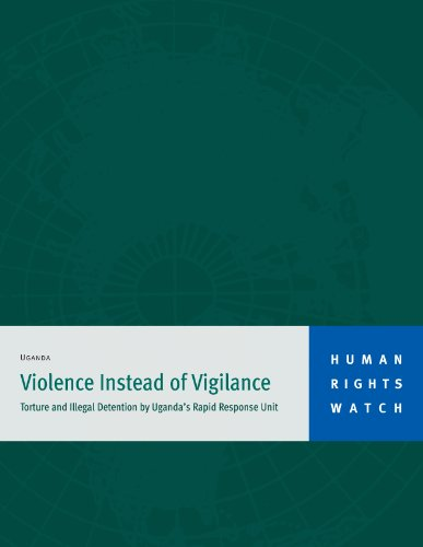 Violence Instead of Vigilance: Torture and Illegal Detention by Uganda's Rapid Response Unit