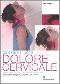 Gli esercizi per il dolore cervicale. Metodo completo per l'autoguarigione. Ediz. illustrata