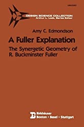 A Fuller Explanation: The Synergetic Geometry of R. Buckminster Fuller (Design Science Collection) 1987 edition by Edmondson, Amy C. (1986) Paperback