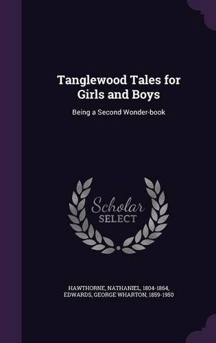 Tanglewood Tales for Girls and Boys: Being a Second Wonder-book by Nathaniel Hawthorne (2015-09-10)