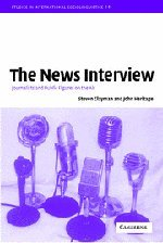 The News Interview: Journalists and Public Figures on the Air (Studies in Interactional Sociolinguistics, Band 16)