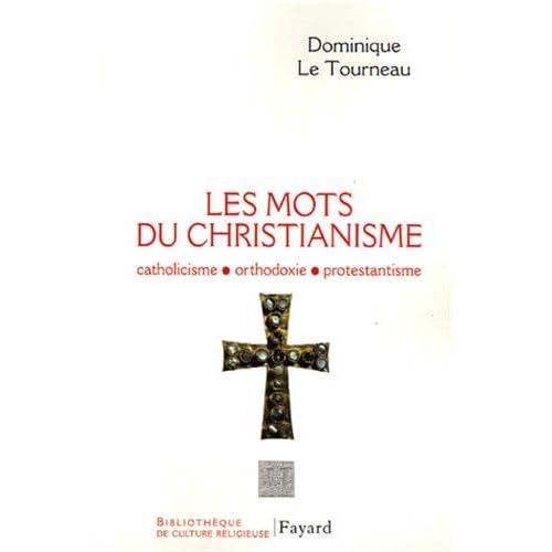 Les mots du christianisme : Catholicisme, protestantisme, orthodoxie