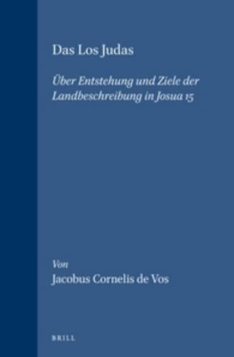 Los Judas: Uber Entstehung und Ziele der Landbeschreibung in Josua 15 (Vetus Testamentum Supplements)
