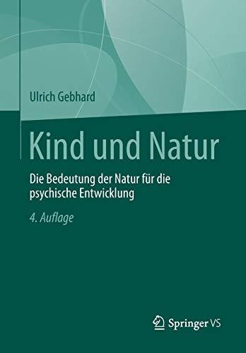Kind und Natur: Die Bedeutung der Natur für die Psychische Entwicklung (German Edition)