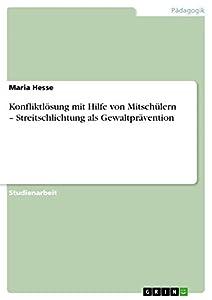 Konfliktlösung mit Hilfe von Mitschülern – Streitschlichtung als Gewaltprävention (German Edition)