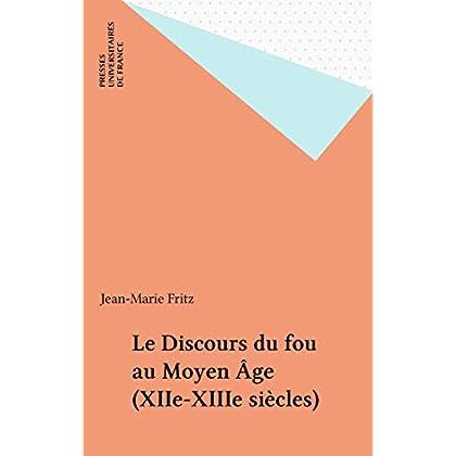 Le Discours du fou au Moyen Âge (XIIe-XIIIe siècles) (Perspectives littéraires)