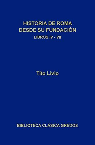 Historia de Roma desde su fundación. Libros IV-VII (Biblioteca Clásica Gredos nº 145) por Tito Livio