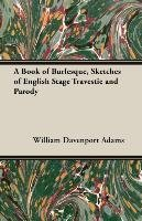 [A Book of Burlesque, Sketches of English Stage Travestie and Parody] (By: William Davenport Adams) [published: February, 2006]